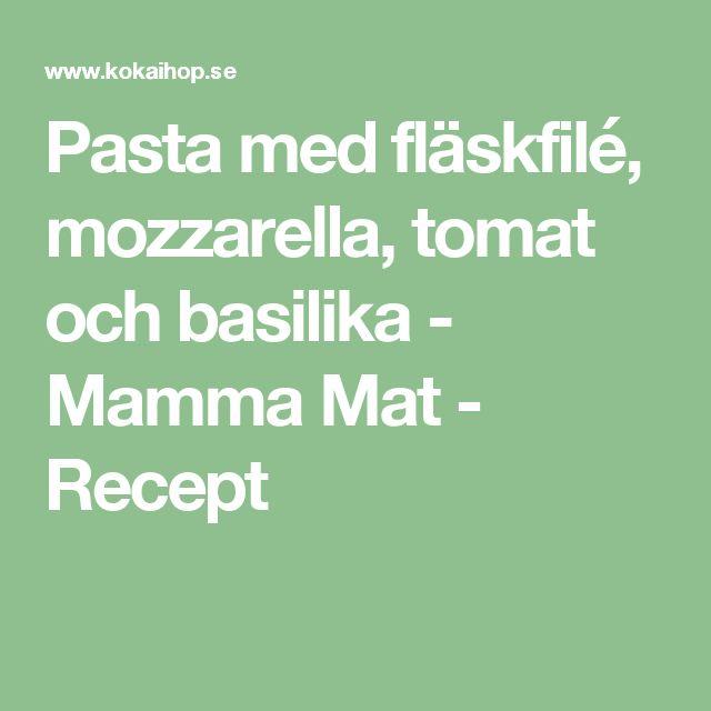 Pasta med fläskfilé, mozzarella, tomat och basilika - Mamma Mat - Recept