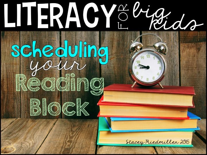 Literacy for Big Kids: Scheduling Your Reading Block