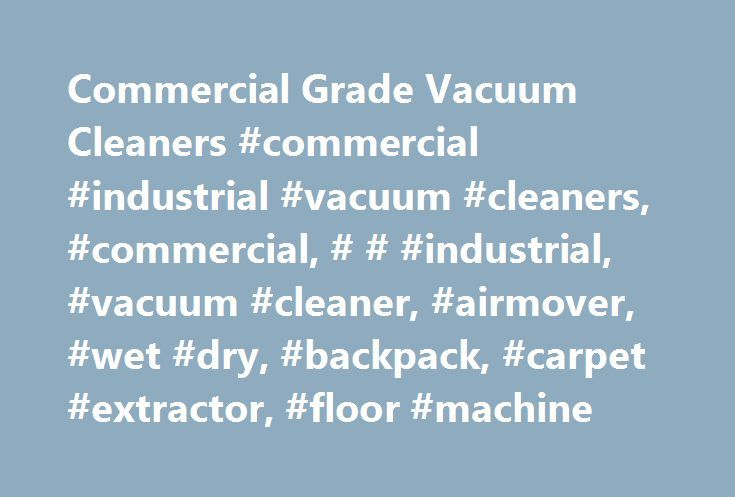 """Commercial Grade Vacuum Cleaners #commercial #industrial #vacuum #cleaners, #commercial, # # #industrial, #vacuum #cleaner, #airmover, #wet #dry, #backpack, #carpet #extractor, #floor #machine http://los-angeles.remmont.com/commercial-grade-vacuum-cleaners-commercial-industrial-vacuum-cleaners-commercial-industrial-vacuum-cleaner-airmover-wet-dry-backpack-carpet-extractor-floor-machine/  # """"A very nice shopping experience. And the equipment is as good as advertised. We will come back to the…"""