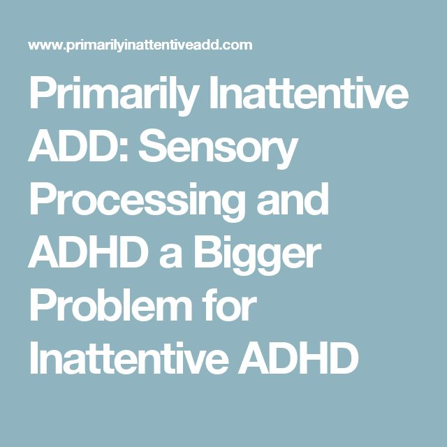 Primarily Inattentive ADD: Sensory Processing and ADHD a Bigger Problem for Inattentive ADHD