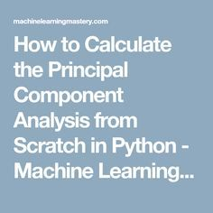 How to Calculate the Principal Component Analysis from Scratch in Python - Machine Learning Mastery