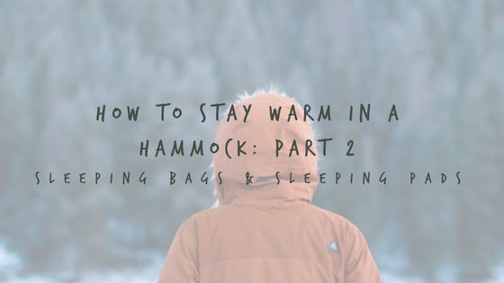 Sleeping Bags & Sleeping Pads. How to stay warm in your hammock!