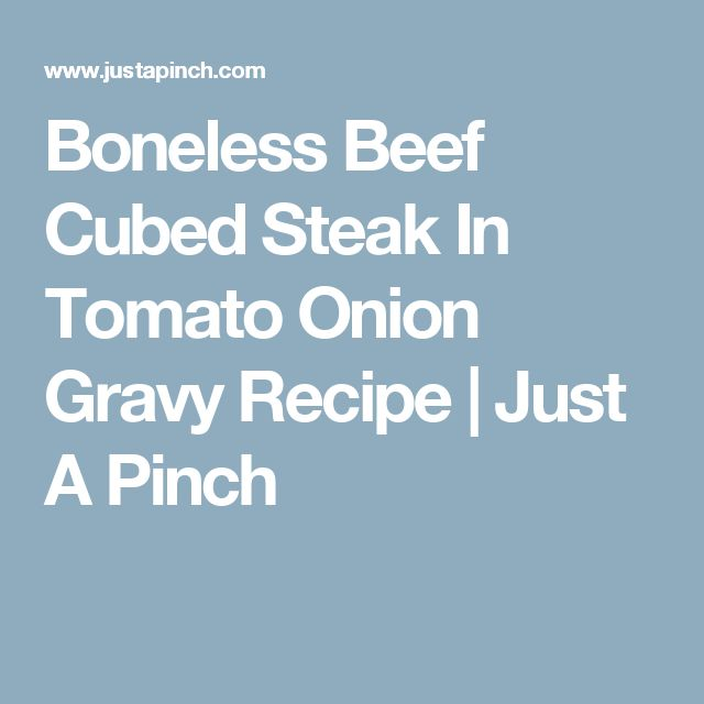Boneless Beef Cubed Steak In Tomato Onion Gravy Recipe   Just A Pinch