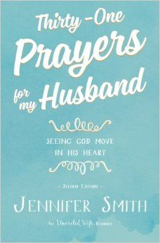 Thirty-One Prayers For My Husband: Seeing God Move in His Heart: Jennifer Smith, Aaron Smith