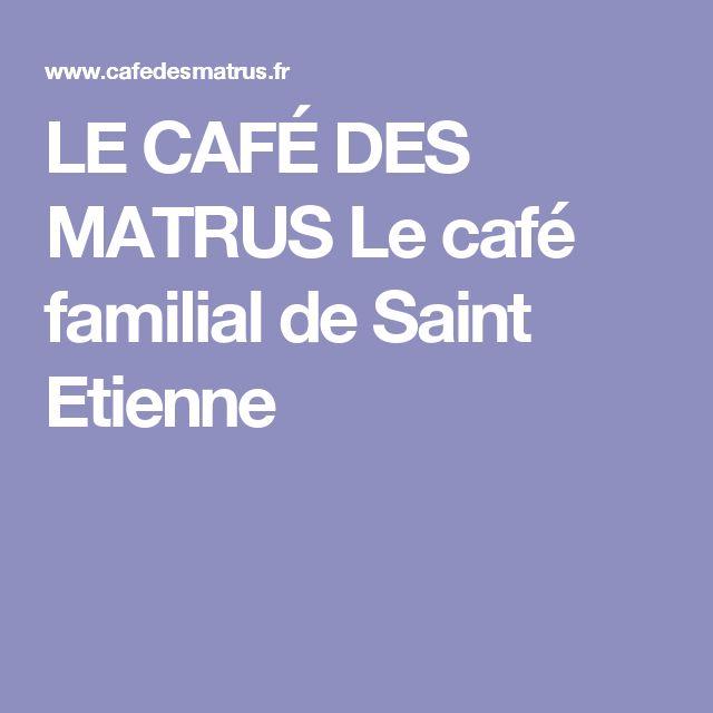LE CAFÉ DES MATRUS  Le café familial de Saint Etienne