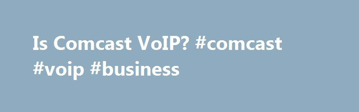 Is Comcast VoIP? #comcast #voip #business http://fiji.nef2.com/is-comcast-voip-comcast-voip-business/  # Is Comcast VoIP? Comcast's VoIP service shares the company's Internet access infrastructure. PC Magazine defines VoIP as a digital telephone service that uses the public Internet and private backbones for call transport. Comcast's Xfinity voice service uses Voice over Internet Protocol, but the service runs under Comcast's private network and is not transferred over the Internet like many…