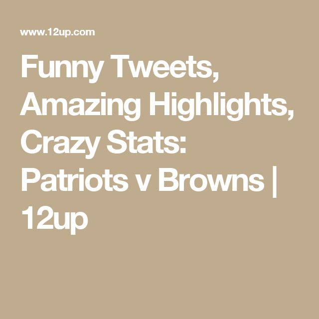 Funny Tweets, Amazing Highlights, Crazy Stats: Patriots v Browns | 12up