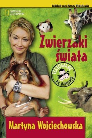 """Martyna Wojciechowska, """"Zwierzaki świata"""", National Geographic Society, Warszawa 2013. Jedna płyta CD, 2 godz. 5 min. Czyta autorka."""