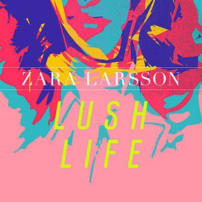Lush Life - Zara Larsson frisch im Portfolio – wird immer wichtiger auf der…