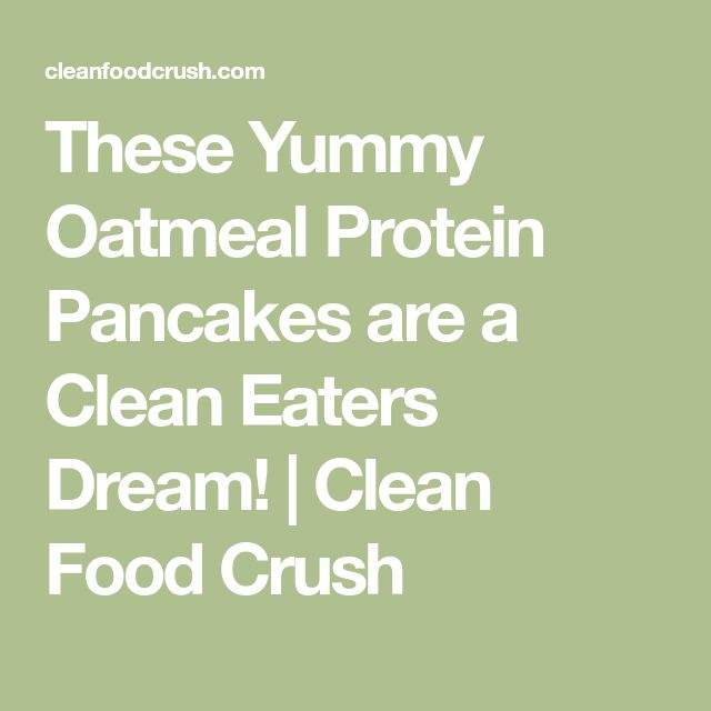 These Yummy Oatmeal Protein Pancakes are a Clean Eaters Dream! | Clean Food Crush
