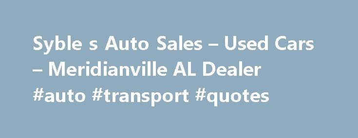 Syble s Auto Sales – Used Cars – Meridianville AL Dealer #auto #transport #quotes http://auto.remmont.com/syble-s-auto-sales-used-cars-meridianville-al-dealer-auto-transport-quotes/  #used auto sales # Syble's Auto Sales – Meridianville AL, 35759 We are happy to serve the entire TN valley. SAS carries a wide variety of affordable cars, trucks, vans and suvs for the entire family. All vehicles are available for just under $10,000 and with low monthly payments from $99/mo to $249/mo. SAS is…