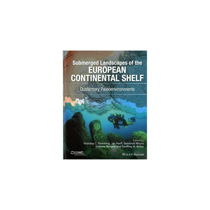 Submerged Landscapes of the European Continental Shelf : Quaternary Paleoenvironments (Vol 1)