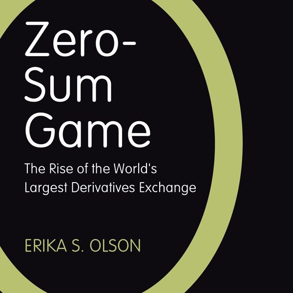 Zero Sum Game The Rise Of The Worlds Largest Derivatives Exchange Unabridged In 2007 A Stranger Than Fiction Mult Zero Sum Game Video Game Books Audio Books