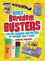 See More boredom busters : over 50 awesome activities for children ages 7 years + in the library catalogue.