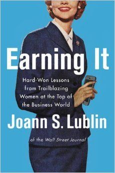 9. Earning It: Hard-Won Lessons from Trailblazing Women at the Top of the Business World by Joann S. Lublin  @Emilie Aries also put this on her must-reads list. With 70 percent of the population admitting they experience imposter syndrome this book by Pulitzer Prize winning-journalist  Lublin that showcases 52 top female executives' stories and how they squash self-doubt is absolutely essential.