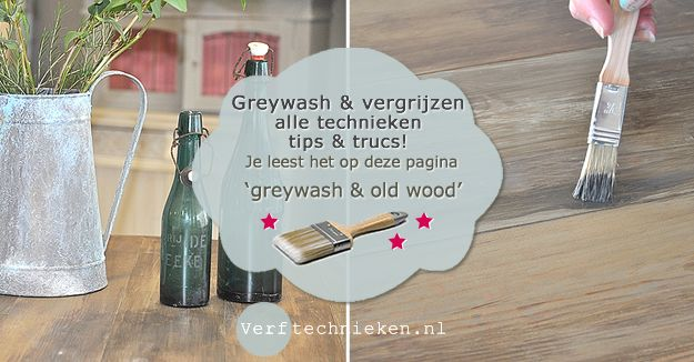 Alles over greywash, tips, trucs en technieken.