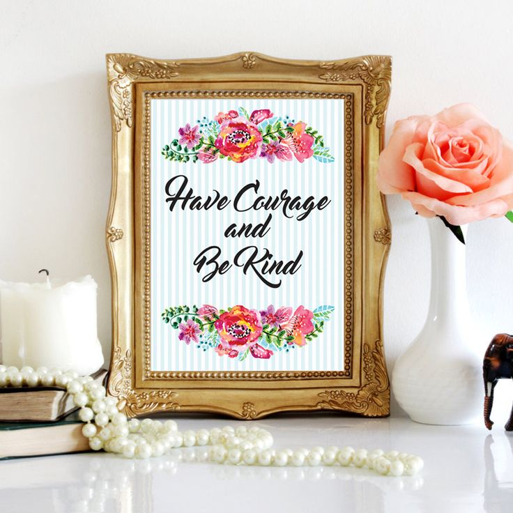 Un favorito personal de mi tienda de Etsy https://www.etsy.com/es/listing/554206465/have-courage-and-be-kind-quote-printable