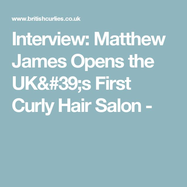 Interview: Matthew James Opens the UK's First Curly Hair Salon -