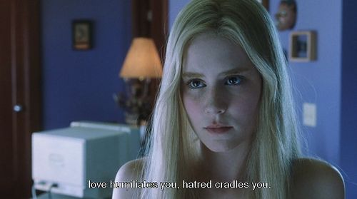"""love humiliates you, hatred cradles you""   White Oleander"