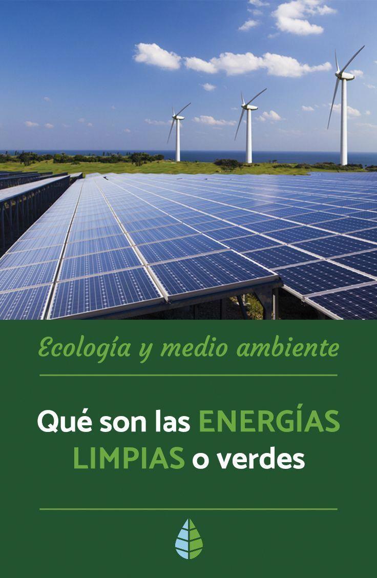 Buscas Informacion Sobre Las Energias Limpias O Verdes En Ecologiaverde Te Explicamos Que Son Y Uses Of Solar Energy Renewable Sources Of Energy Solar Energy