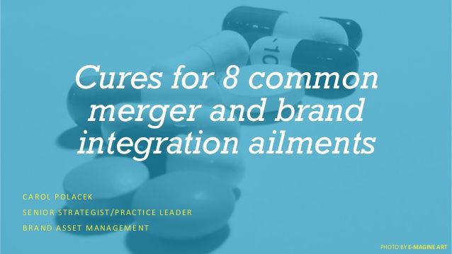 Cures for 8 common merger and brand integration ailments by bader rutter via slideshare