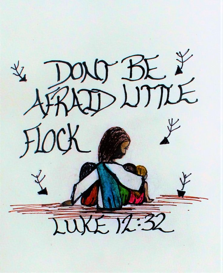 """"""" Don't be afraid little flock, for the father has given you the kingdom."""" Luke 12:32 (scripture doodle of encouragement)"""