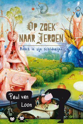 Op zoek naar Jeroen Mooi en goed boek voor de bovenbouw met verhalen over schilderijen van Jeroen Bosch