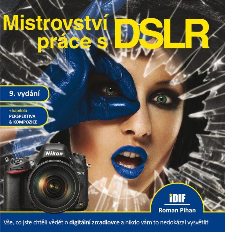 Mistrovství práce s DSLR, 9.vydání - Knihy - IDIF - kurzy a digitální fotografie