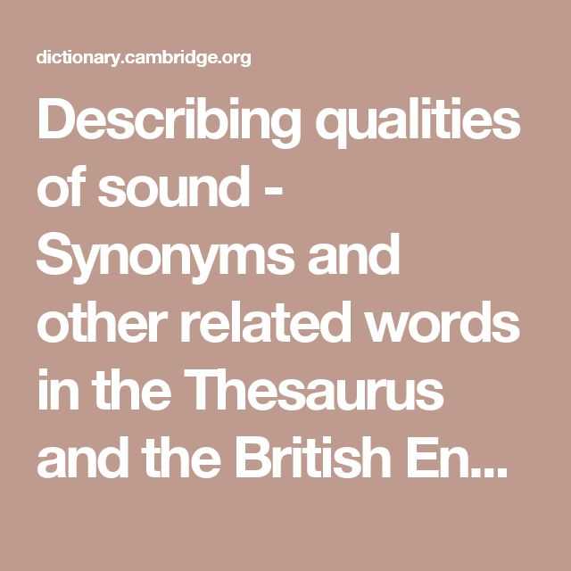 Describing qualities of sound - Synonyms and other related words in the Thesaurus and the British English Dictionary - Cambridge Dictionary