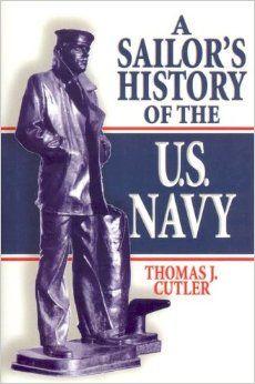 Amazon.com: A Sailor's History of the U.S. Navy (9781591141518): Thomas J. Cutler: Books