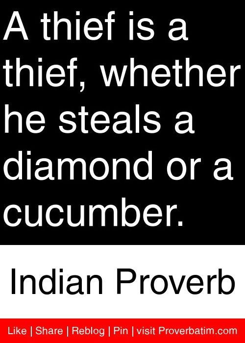 A thief is a thief, whether he steals a diamond or a cucumber. - Indian Proverb #proverbs #quotes