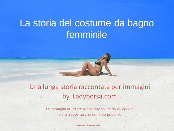"""""""Storia del costume da bagno femminile"""" dall'antichità ai tempi moderni realizzata mediante immagini di Wikipedia e altre sorgenti di immagini   scritta da Ladyborsa.com"""