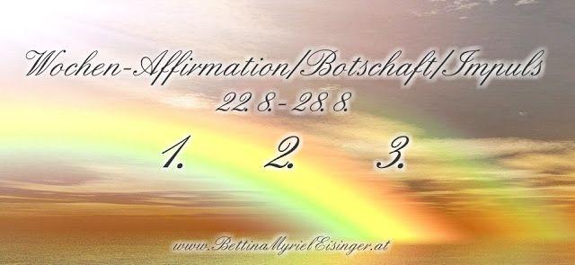 Bettina Myriel Eisinger: ❇Wochen-Affirmation/Botschaft/Impuls...22.8.-28.8....