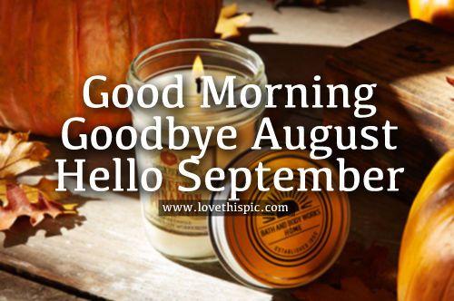 Good Morning, Goodbye August, Hello September
