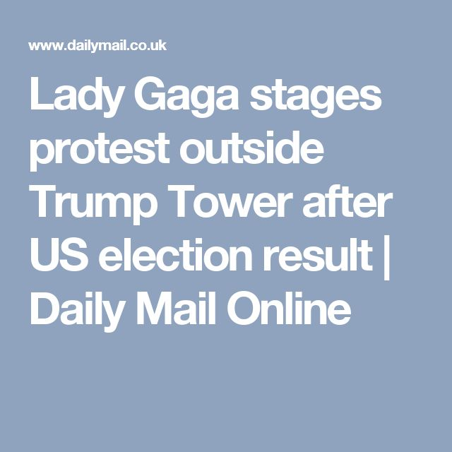 Lady Gaga stages protest outside Trump Tower after US election result | Daily Mail Online