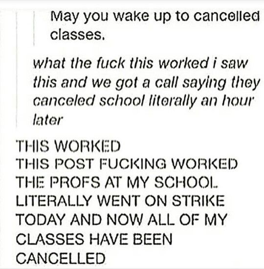 HOPING YOU ALL GET CLASSES CANCELED <<<OR AT LEAST A SUBSTITUTE<<let's try