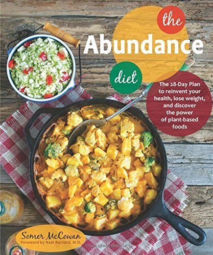 The Abundance Diet: The 28-day Plan to Reinvent Your Health, Lose Weight, and Discover the Power of Plant-Based Foods: Somer McCowan: 9781941252062: AmazonSmile: Books