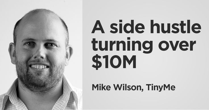 TinyMe started off as a side hustle for Mike Wilson. It now employs 65 staff, turns over $10M per annum and is a hugely successful side hustle.
