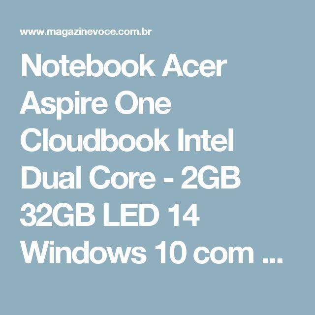 Notebook Acer Aspire One Cloudbook Intel Dual Core - 2GB 32GB LED 14 Windows 10 com Office 365 Persona - Magazine Compranewaqui