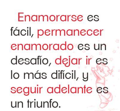 Enamorarse es fácil, permanecer enamorado es un desafío, dejar ir es lo más difícil, y seguir adelante es un triunfo.