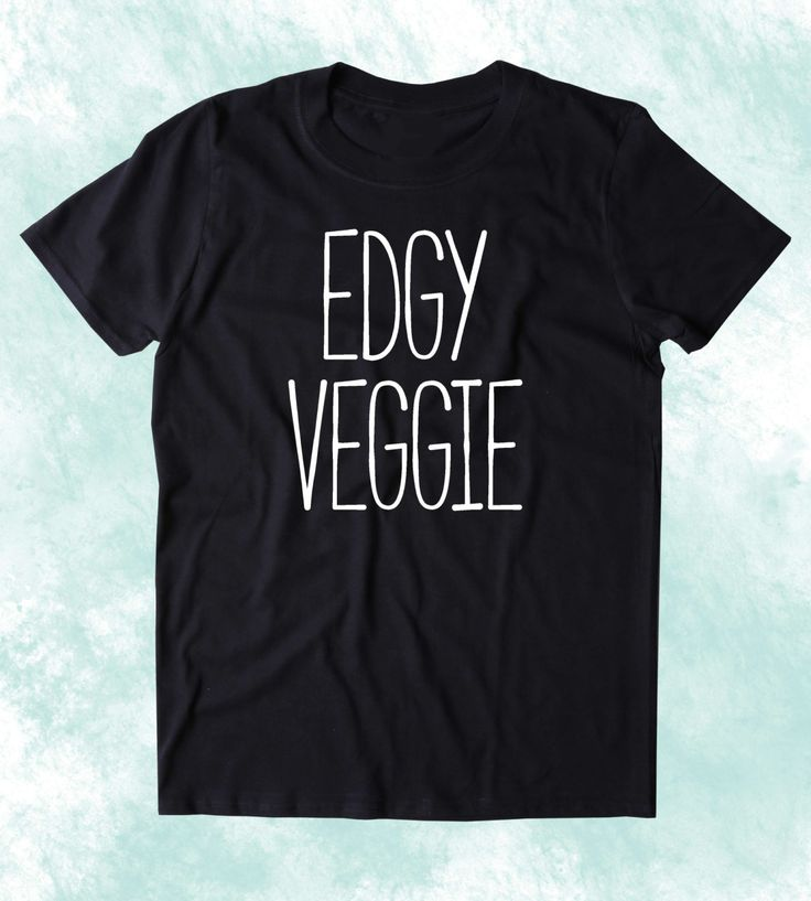 Edgy Veggie Shirt Funny Vegan Vegetarian Plant Eater Animal Right Activist Clothing Tumblr T-shirt