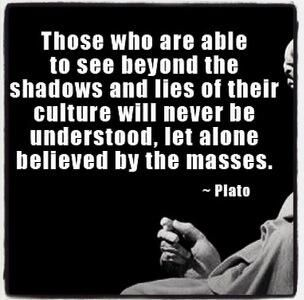 Those who are able to see beyond the shadows and lies of their culture will never be understood, let alone believed by the masses. - Plato #quote