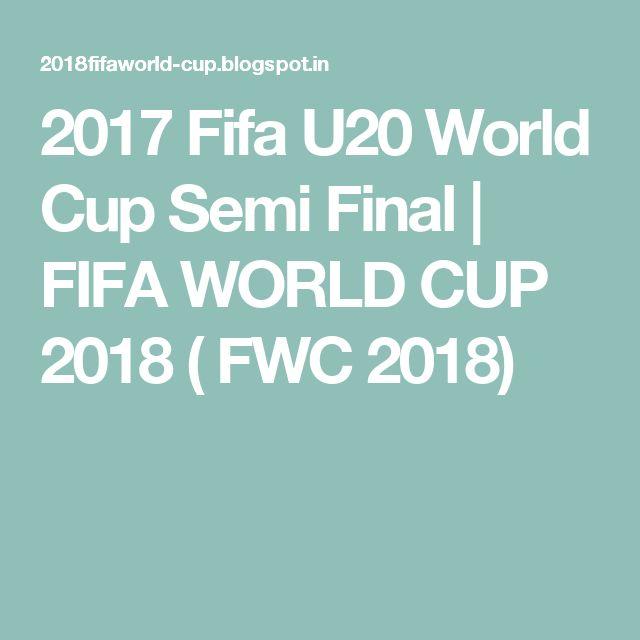 2017 Fifa U20 World Cup Semi Final   FIFA WORLD CUP 2018 ( FWC 2018)