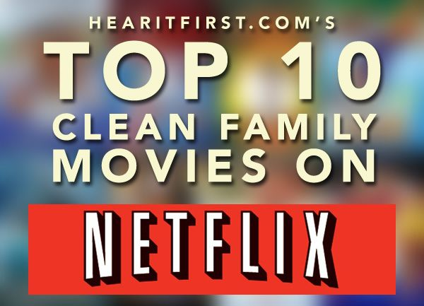 Top 10 Clean Family Movies on Netflix Instant   News   Hear It First on HearItFirst.com