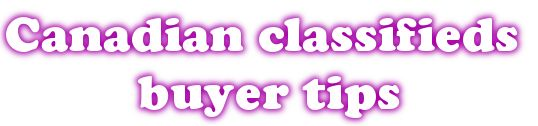 Canadian classifieds buyer tips. We want everyone safe.