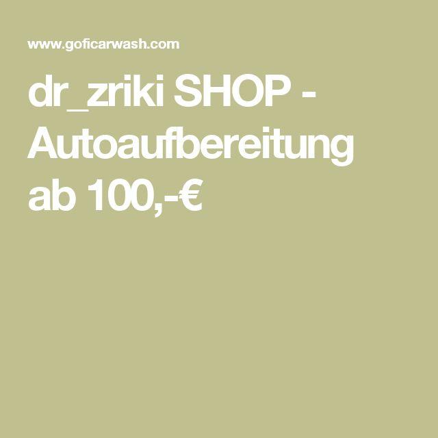 dr_zriki SHOP - Autoaufbereitung ab 100,-€