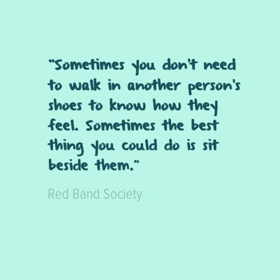 Sometimes you don't need to walk in another person's shoes to know how they feel. Sometimes the best thing you could do is sit beside them.