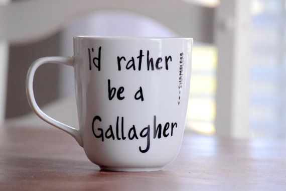 I'd Rather Be A Gallagher Shameless Quote by PaintedCollections