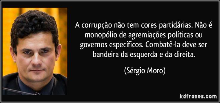 A corrupção não tem cores partidárias. Não é monopólio de agremiações políticas ou governos específicos. Combatê-la deve ser bandeira da esquerda e da direita. (Sérgio Moro)