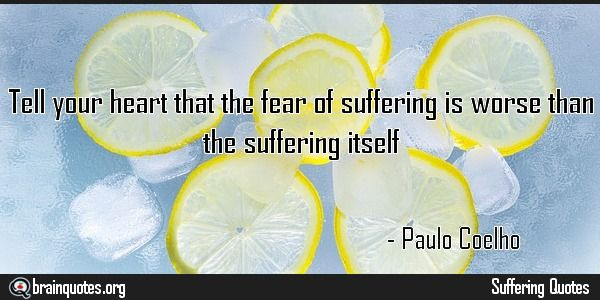 Tell your heart that the fear of suffering is Quote Meaning No explanation or meaning available. Be the first to write the meaning of this quote by commenting below. Write explanation in three sentences to get it featured here. Main Topic: Suffering Quotes Related Topics: Fear, Heart, Worse Tell...  http://www.braintrainingtools.org/skills/tell-your-heart-that-the-fear-of-suffering-is-quote/